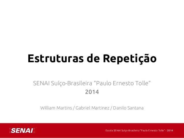 """10/04/14 1Escola SENAI Suíço-Brasileira """"Paulo Ernesto Tolle"""" - 2014 Estruturas de Repetição SENAI Suíço-Brasileira """"Pau..."""