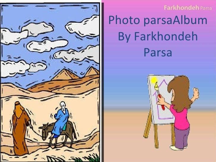 Photo parsaAlbum By Farkhondeh Parsa