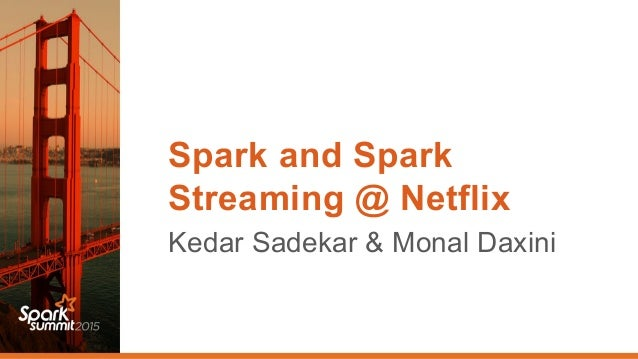 Spark and Spark Streaming at Netfix-(Kedar Sedekar and Monal Daxini, …