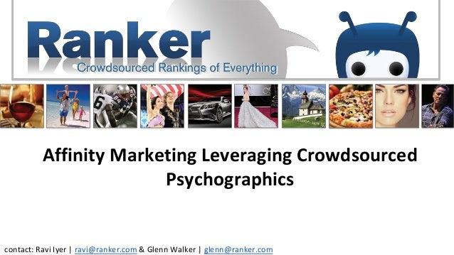 Affinity Marketing Leveraging Crowdsourced Psychographics contact: Ravi Iyer | ravi@ranker.com & Glenn Walker | glenn@rank...