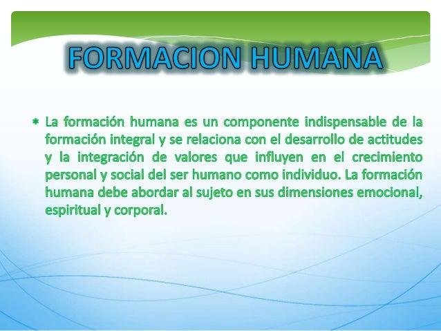 F©RMZÀÉU©N WJMANA  * La formacfién humana es un (componente findfispensabfle de Ha formacfién finterafl y se reflaofiona con eH des...