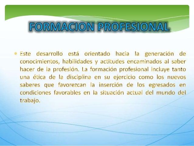 o R M AGI NPRFE I o NLÀ  * Este desarrollo està orientado hacia la generaciòn de conocimientos,  habilidades y actitudes e...