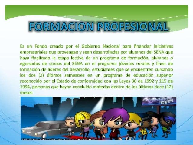 i SlOAL     Es un Fondo creado por el Gobierno Nacional para financiar iniciativas empresariales que provengan y sean desa...
