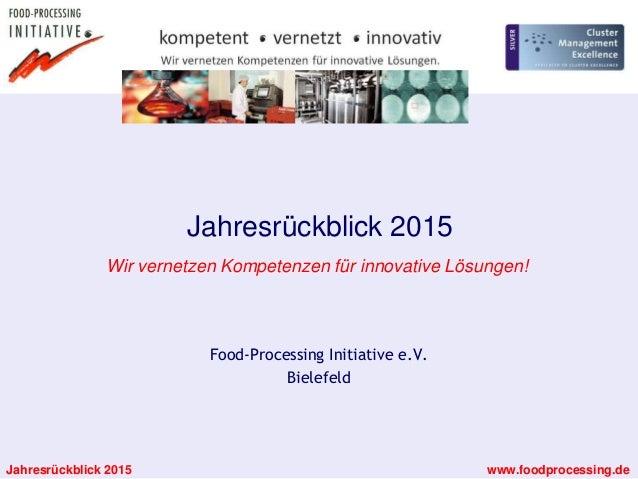 Jahresrückblick 2015 www.foodprocessing.de Food-Processing Initiative e.V. Bielefeld Jahresrückblick 2015 Wir vernetzen Ko...