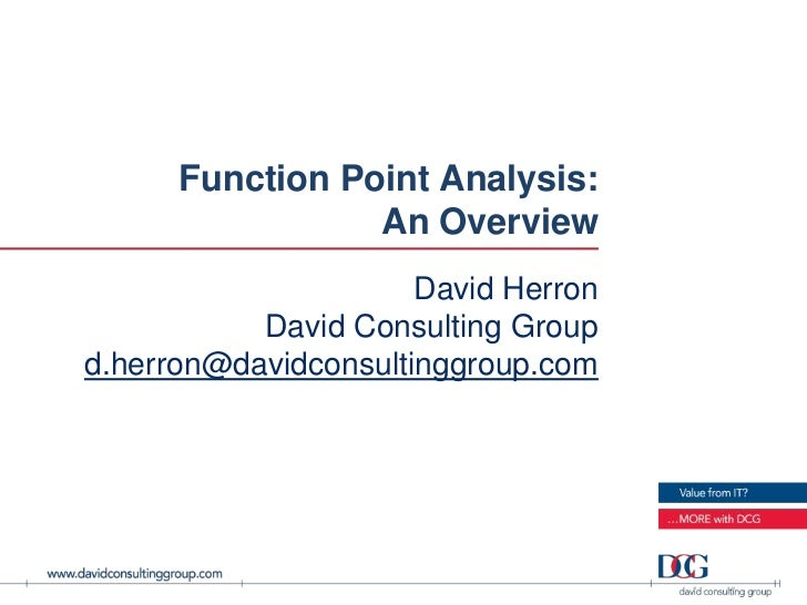 Function Point Analysis:                 An Overview                      David Herron           David Consulting Groupd.h...