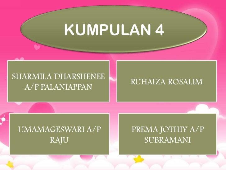 KUMPULAN 4SHARMILA DHARSHENEE                      RUHAIZA ROSALIM   A/P PALANIAPPAN UMAMAGESWARI A/P     PREMA JOTHIY A/P...