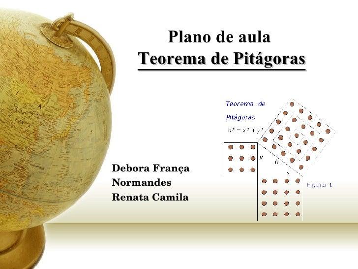 Plano de aula  Teorema de Pitágoras Debora França Normandes Renata Camila