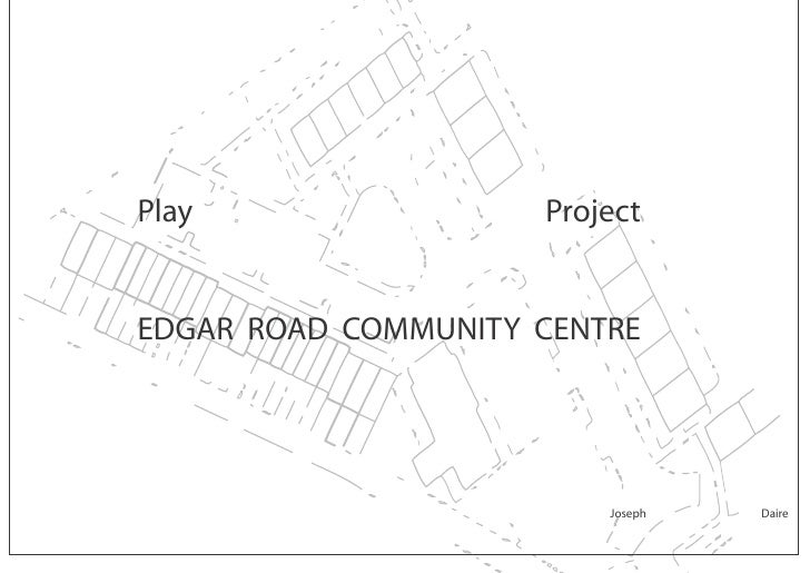 Play                 Project   EDGAR ROAD COMMUNITY CENTRE                              Joseph   Daire