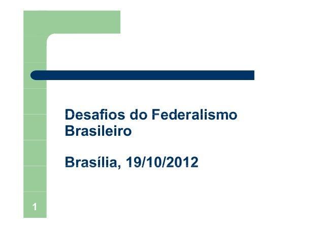 Desafios do FederalismoDesafios do FederalismoBrasileiroBrasília, 19/10/2012Brasília, 19/10/20121