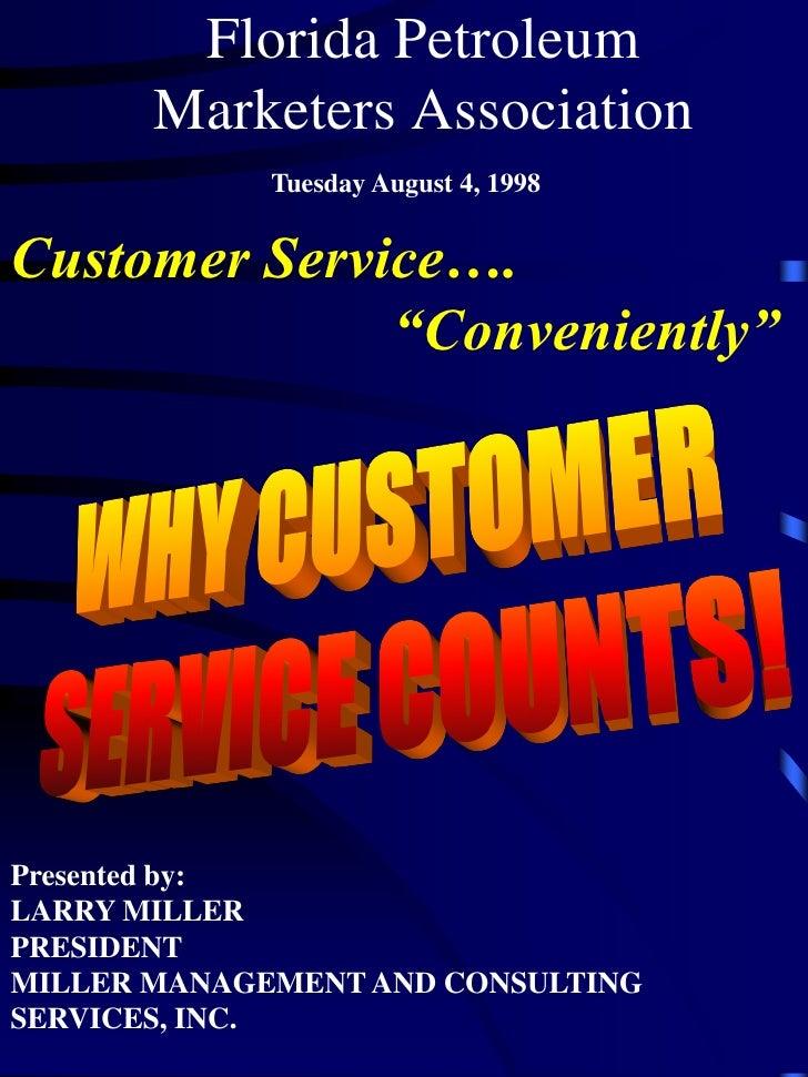 "Florida Petroleum        Marketers Association              Tuesday August 4, 1998   Customer Service….               ""Con..."