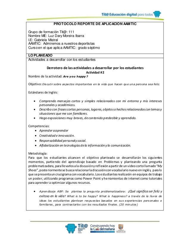 PROTOCOLO REPORTE DE APLICACIÓN AAMTIC Grupo de formación Tit@: 111 Nombre ME: Luz Dary Moreira Ibarra I.E: Gabriela Mistr...