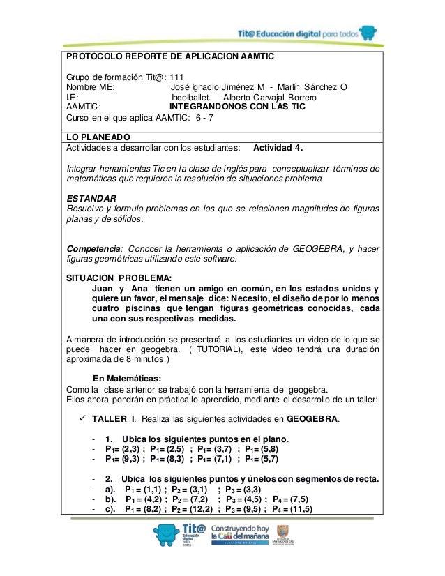 PROTOCOLO REPORTE DE APLICACIÓN AAMTIC Grupo de formación Tit@: 111 Nombre ME: José Ignacio Jiménez M - Marlín Sánchez O I...