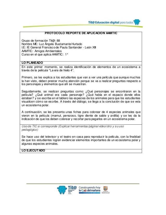 PROTOCOLO REPORTE DE APLICACIÓN AAMTIC Grupo de formación Tit@: 88 Nombre ME: Luz Ángela Bustamante Hurtado I.E: IE Genera...