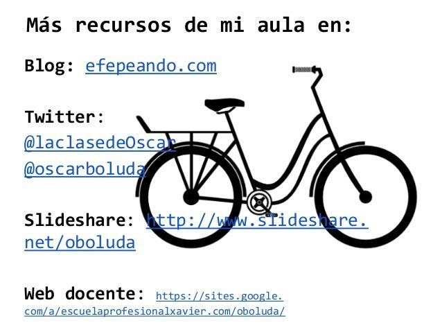 Más recursos de mi aula en: Blog: efepeando.com Twitter: @laclasedeOscar @oscarboluda Slideshare: http://www.slideshare. n...