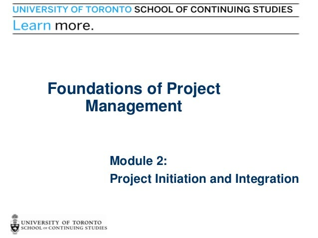 Foundations of Project Management  Module 2: Project Initiation and Integration