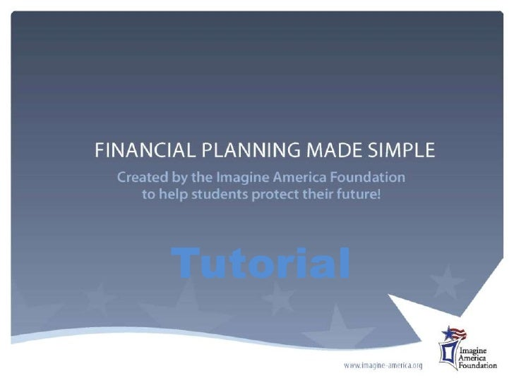 Financial Planning Made Simple (FPMS)Created by the Imagine America Foundation<br />Tutorial<br />