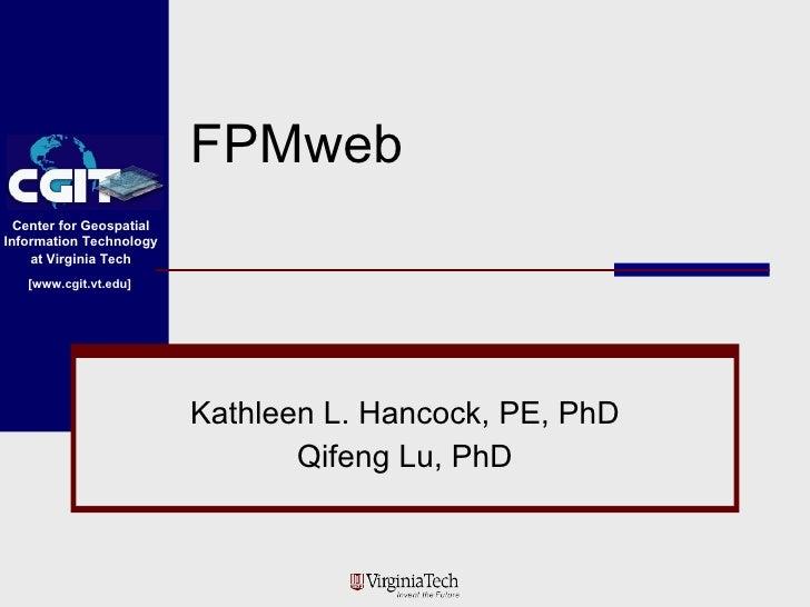FPMweb Kathleen L. Hancock, PE, PhD Qifeng Lu, PhD