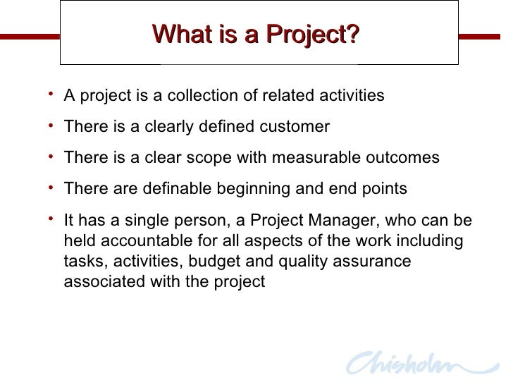 What is a Project?  <ul><li>A project is a collection of related activities  </li></ul><ul><li>There is a clearly defined ...