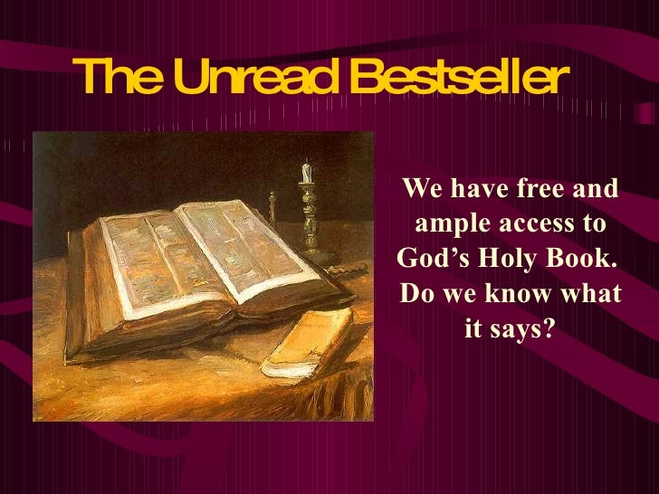 The Unread Bestseller We have free and ample access to God's Holy Book.  Do we know what it says?