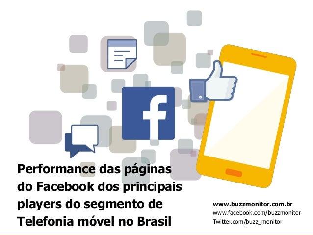 www.buzzmonitor.com.br www.facebook.com/buzzmonitor Twitter.com/buzz_monitor Performance das páginas do Facebook dos princ...