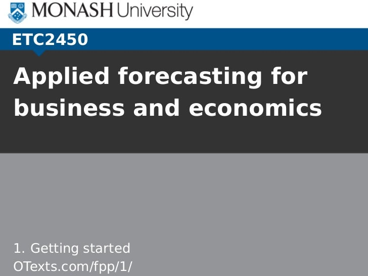 ETC2450Applied forecasting forbusiness and economics1. Getting startedOTexts.com/fpp/1/