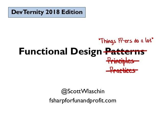 Functional Design Patterns @ScottWlaschin fsharpforfunandprofit.com DevTernity 2018 Edition