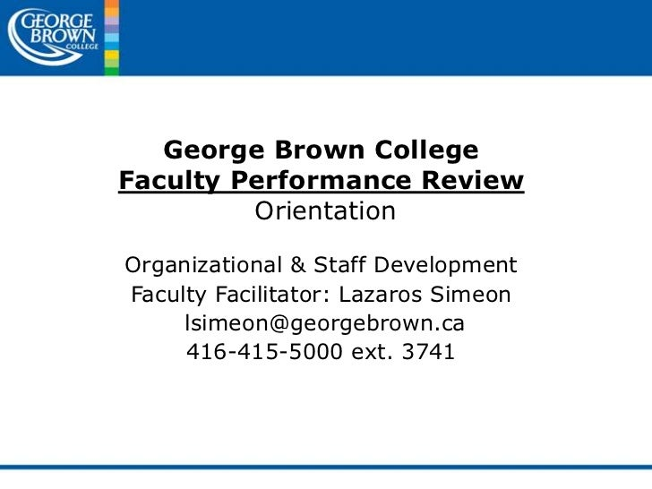George Brown CollegeFaculty Performance Review<br />Orientation<br />Organizational & Staff Development<br />Faculty Facil...