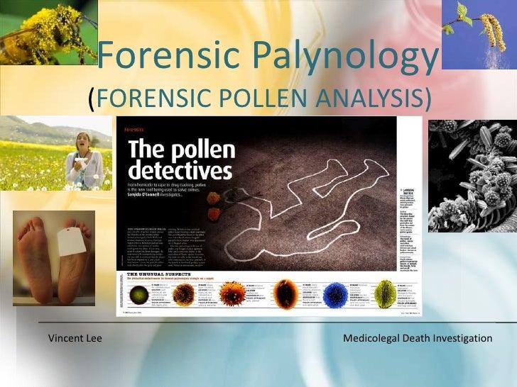 (Forensic Pollen Analysis)<br />Vincent Lee               Medicolegal Death Investigation<br />Forensic Palynology <br />