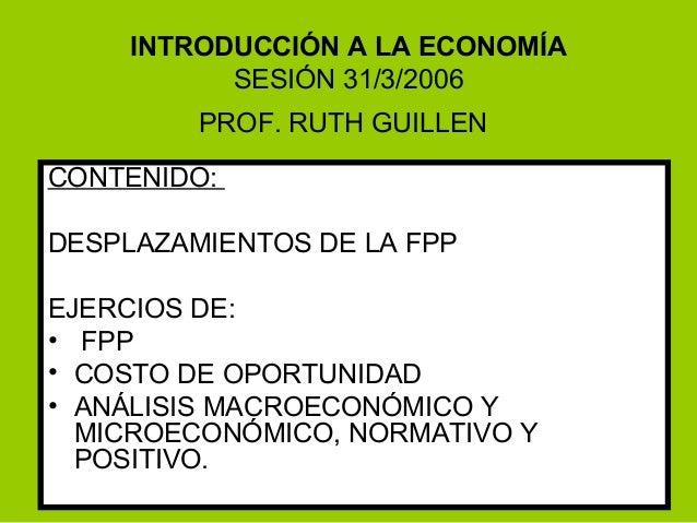 INTRODUCCIÓN A LA ECONOMÍA           SESIÓN 31/3/2006         PROF. RUTH GUILLENCONTENIDO:DESPLAZAMIENTOS DE LA FPPEJERCIO...