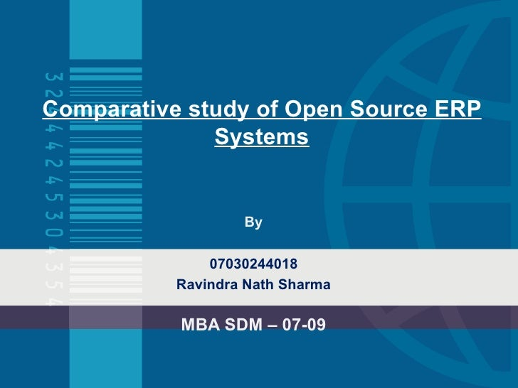 Comparative study of Open Source ERP Systems By 07030244018 Ravindra Nath Sharma MBA SDM – 07-09