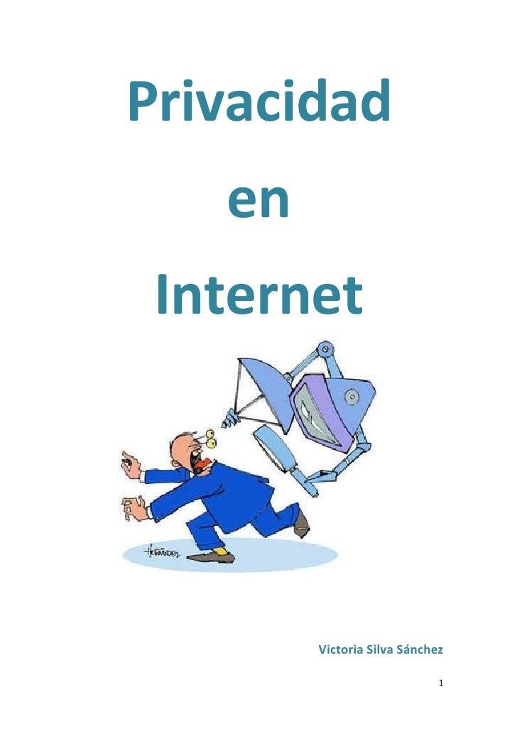 Privacidad    en  Internet             Victoria Silva Sánchez                               1