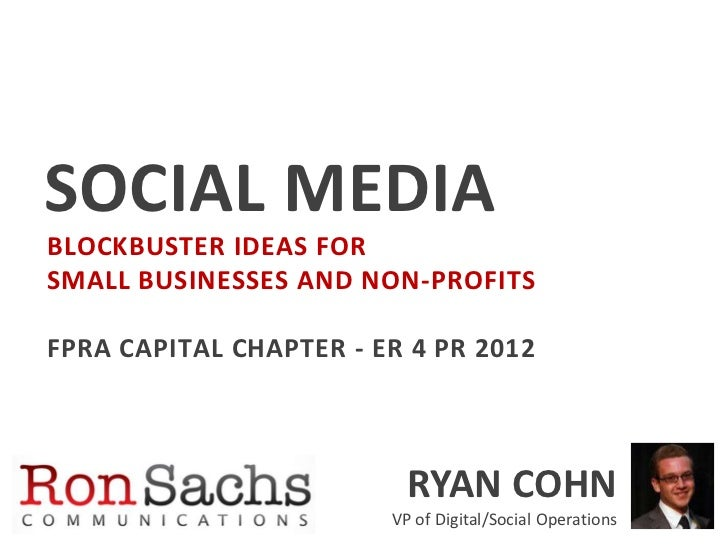 SOCIAL MEDIABLOCKBUSTER IDEAS FORSMALL BUSINESSES AND NON-PROFITSFPRA CAPITAL CHAPTER - ER 4 PR 2012                      ...