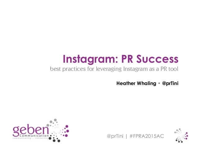@prTini | #FPRA2015AC Heather Whaling • @prTini Instagram: PR Success best practices for leveraging Instagram as a PR tool