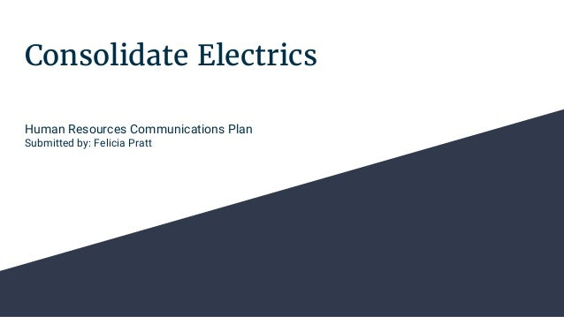 Consolidate Electrics Human Resources Communications Plan Submitted By Felicia Pratt