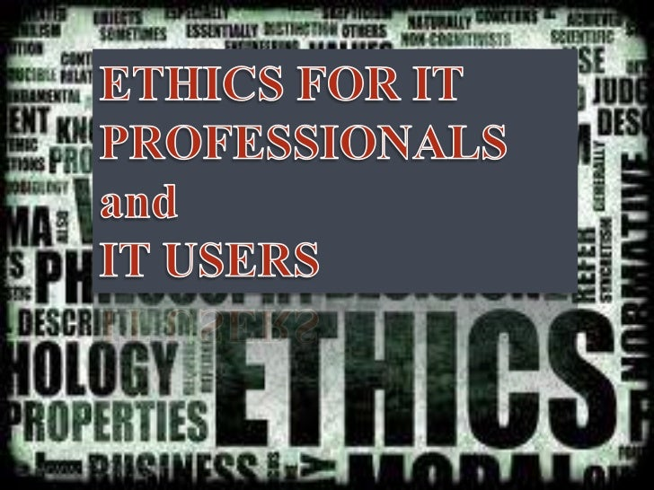 ETHICS FOR IT PROFESSIONALS and<br />IT USERS<br />