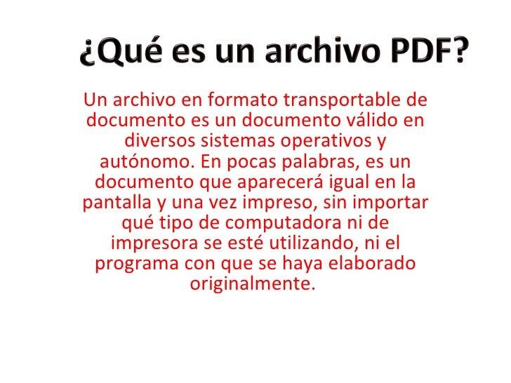 Un archivo en formato transportable de documento es un documento válido en diversos sistemas operativos y autónomo. En poc...