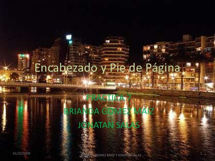 Encabezado y Pie de Página <br />PRACTICA 7<br />BRIANDA GOMEZ MAIZ<br />JONATAN SALAS<br />29/09/2009<br />1<br />BRIANDA...