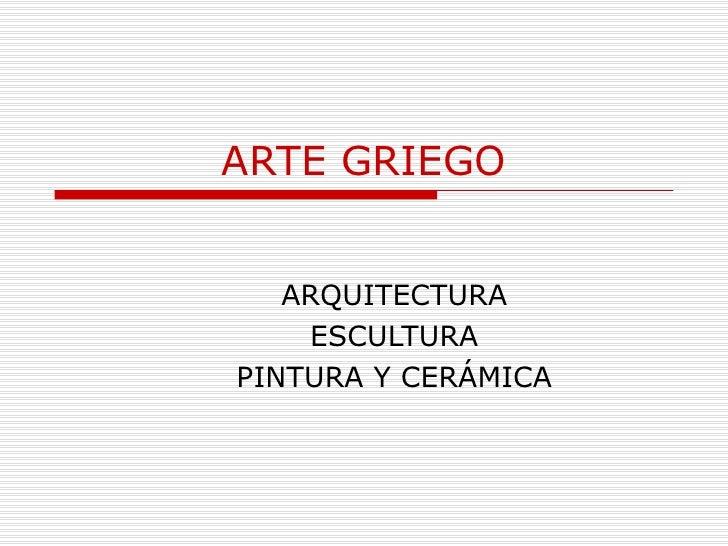 ARTE GRIEGO ARQUITECTURA ESCULTURA PINTURA Y CERÁMICA