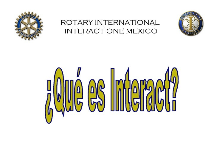 ROTARY INTERNATIONAL  INTERACT ONE MEXICO ¿Qué es Interact?