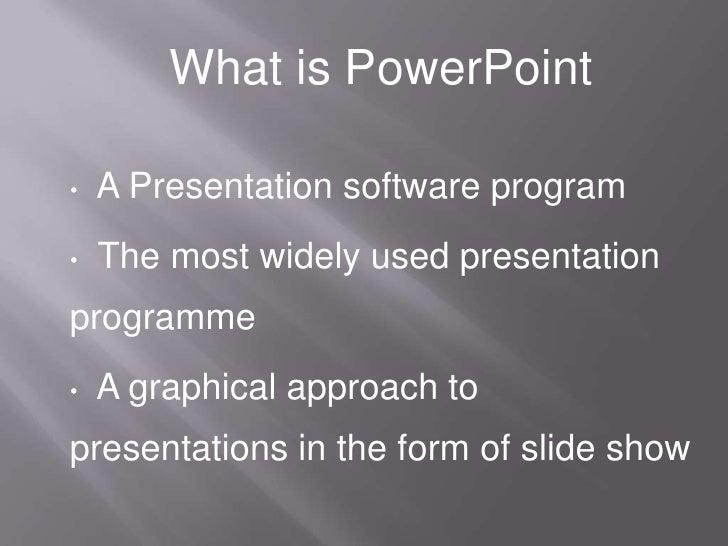 What is PowerPoint<br /><ul><li>  A Presentation software program