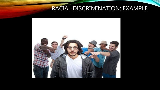 personal view racial discrimination People from racial or ethnic minorities are likely to report experiences of day-to-day discrimination, and others are targeted because of factors such as age, gender, education, income or weight.