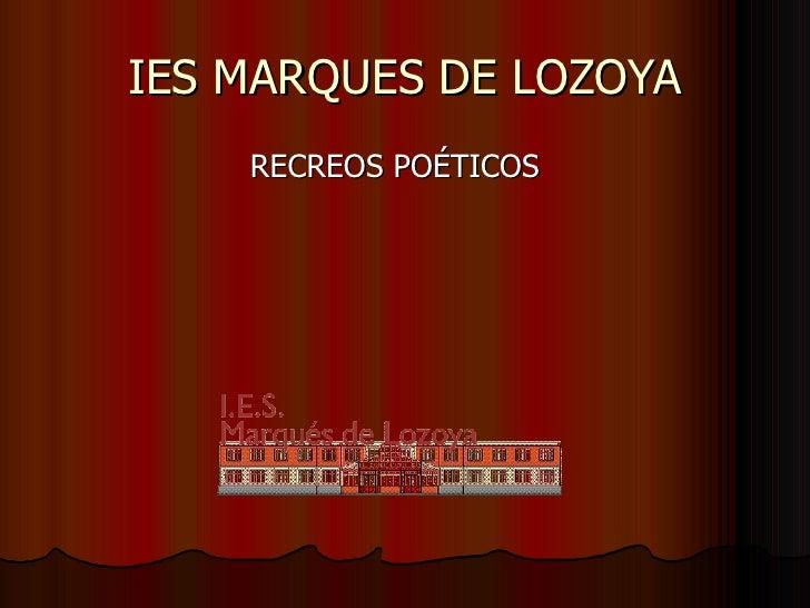 IES MARQUES DE LOZOYA <ul><li>RECREOS POÉTICOS </li></ul>