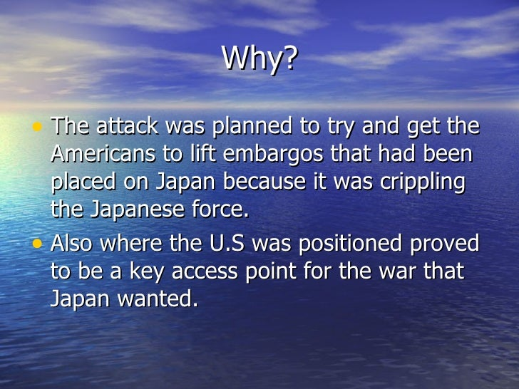 the how and why on the attack at pearl harbor On december 7th, 1941, pearl harbor was attacked by the japanese air force relentlessly on that horrible day over 2400 americans died because of that attack, and.