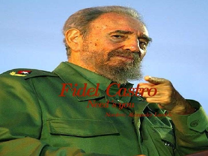Fidel Castro   Need´s you Nombre: Alexander Lambie