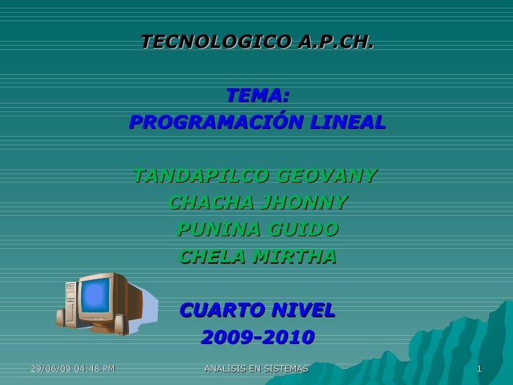 TECNOLOGICO A.P.CH. TEMA: PROGRAMACIÓN LINEAL TANDAPILCO GEOVANY  CHACHA JHONNY PUNINA GUIDO CHELA MIRTHA CUARTO NIVEL 200...