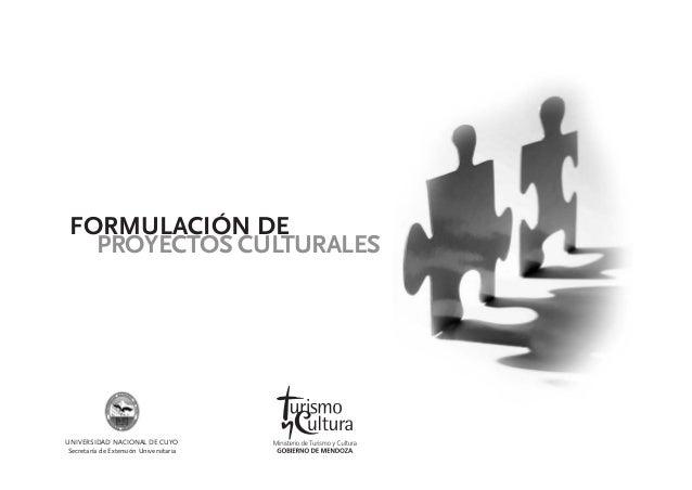 FORMULACIÓN DE   PROYECTOS CULTURALESUNIVERSIDAD NACIONAL DE CUYOSecretaría de Extensión Universitaria