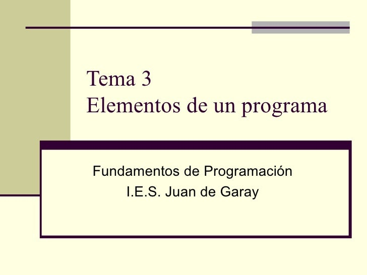 Tema 3  Elementos de un programa Fundamentos de Programación I.E.S. Juan de Garay