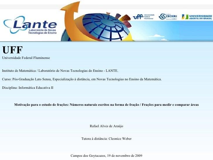 UFF Universidade Federal Fluminense Instituto de Matemática / Laboratório de Novas Tecnologias do Ensino - LANTE.  Curso: ...