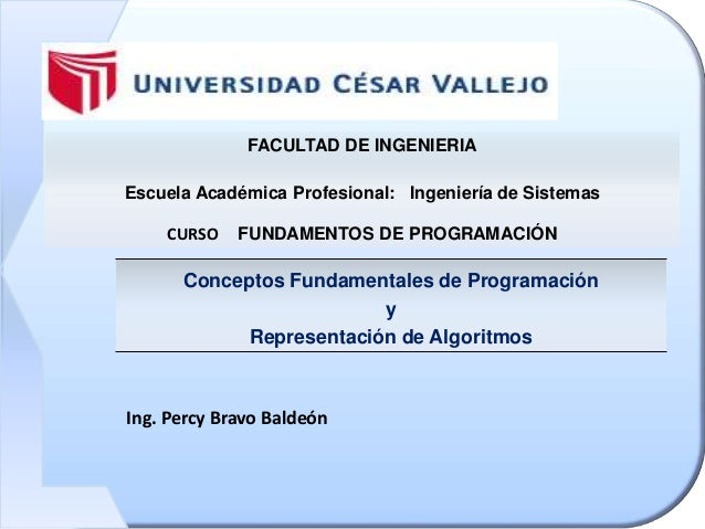 FACULTAD DE INGENIERIAEscuela Académica Profesional: Ingeniería de SistemasCURSO FUNDAMENTOS DE PROGRAMACIÓNConceptos Fund...