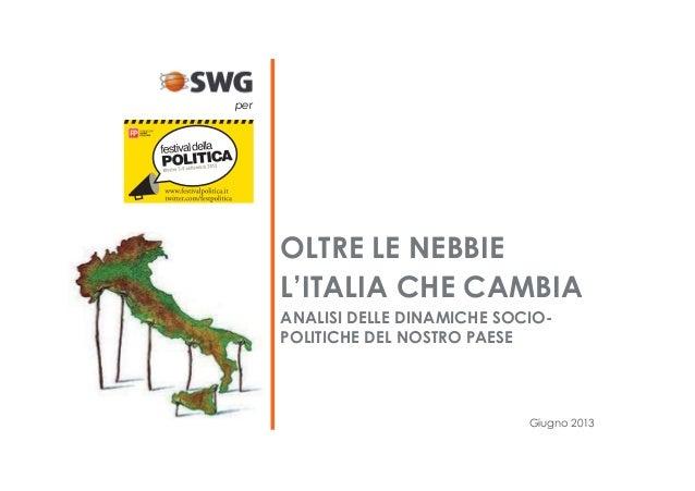 Giugno 2013 OLTRE LE NEBBIE L'ITALIA CHE CAMBIA ANALISI DELLE DINAMICHE SOCIO- POLITICHE DEL NOSTRO PAESE per